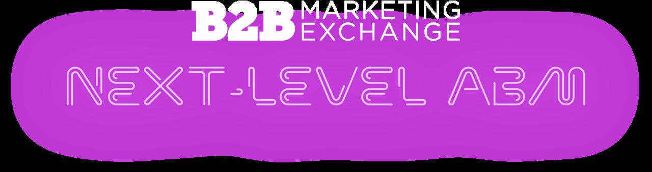 B2B Marketing Exchange - Next-Level ABM